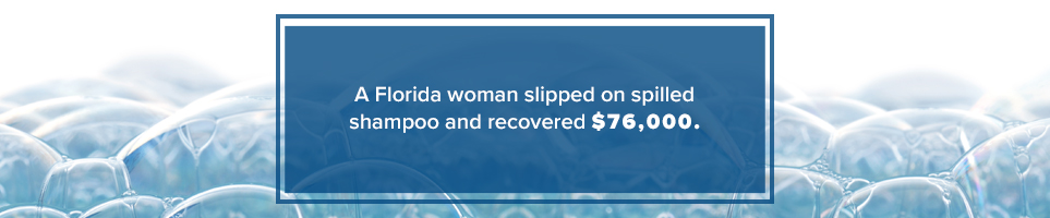 A Florida woman slipped on spilled shampoo and recovered $76,000.