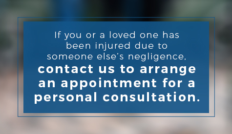If you or a loved on has been injured due to someone else's negligence, contact us to arrange an appointment for a personal consultation.