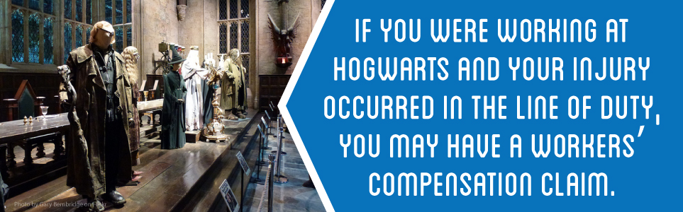 If you were working at Hogwarts and your injury occurred in the line of duty, you may have a workers' compensation claim.