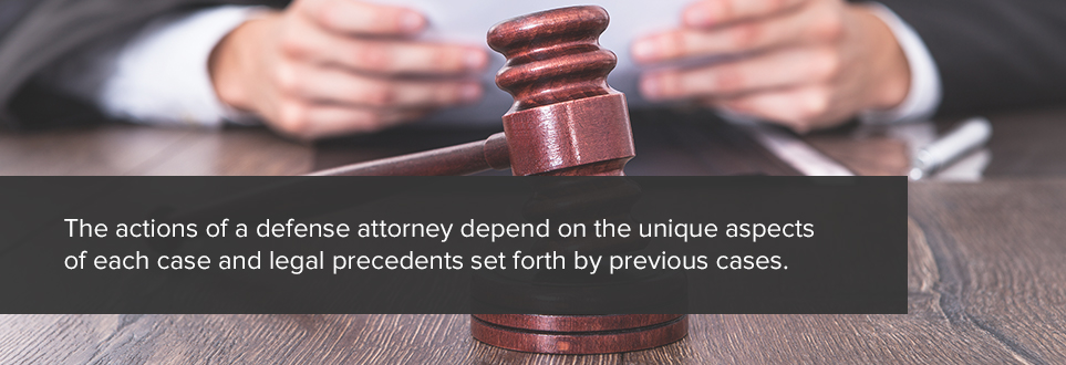 The actions of a defense attorney depend on the unique aspects of each case & legal precedents set forth by previous cases.