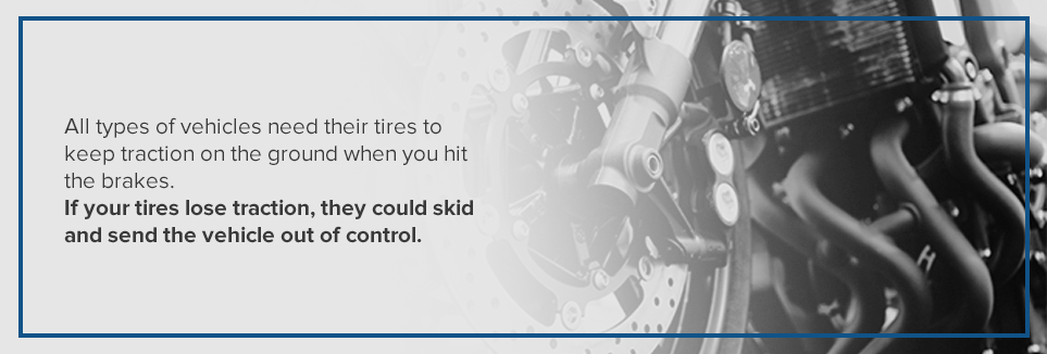 If your tires lose traction, they could skid and send the vehicle out of control.