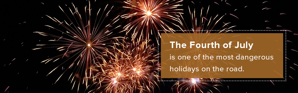 The Fourth of July is one of the most dangerous holidays on the road.