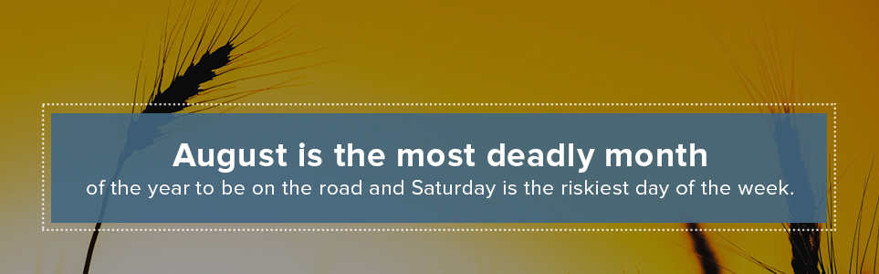 August is the most deadly month and Saturday the most deadly day to be on the road.