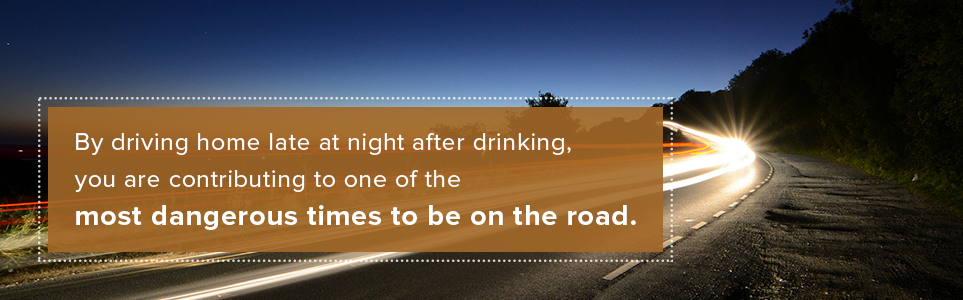 Driving home late after drinking contributes to one of the most dangerous times to be on the road.
