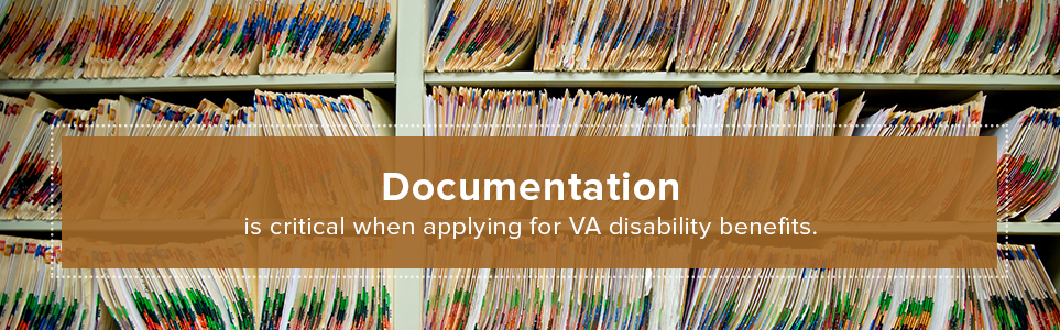 Documentation is critical when applying for VA disability benefits.