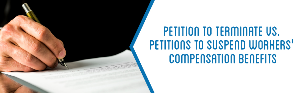 Petition to terminate vs. petitions to suspend worker's compensation benefits.