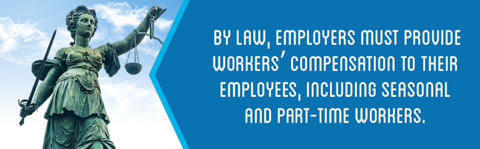 Employers must provide their employees with workers' compensation.
