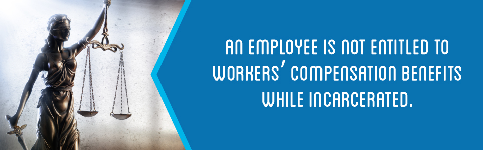 An employee does not receive worker's compensation while incarcerated.