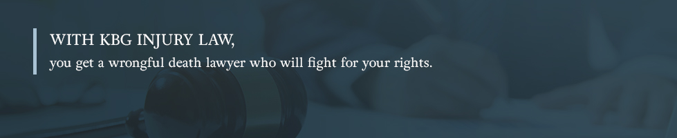 With KBG Injury Law, you get a wrongful death lawyer who will fight for your rights.