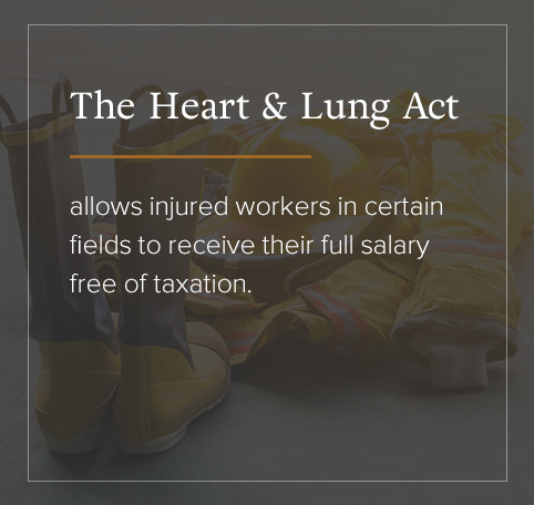 The Heart & Lung Act allows injured workers in certain fields to receive their full salary free of taxation.