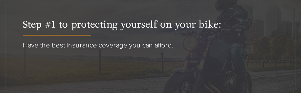 Protect yourself with motorcycle insurance.