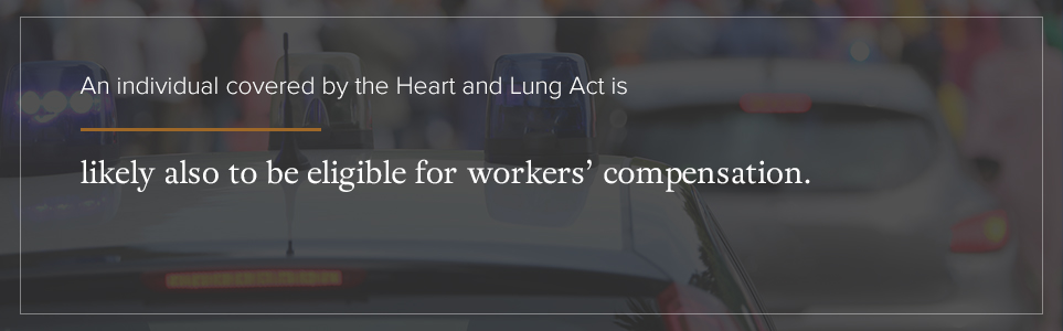 An individual covered by the Heart & Lung Act is likely also to be eligible for workers' compensation.