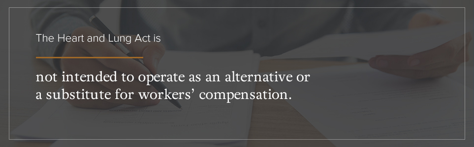 The Heart & Lung Act is not intended to act as a substitute for workers' compensation.