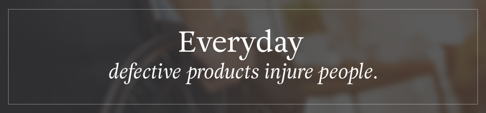 Everyday defective products injure people.