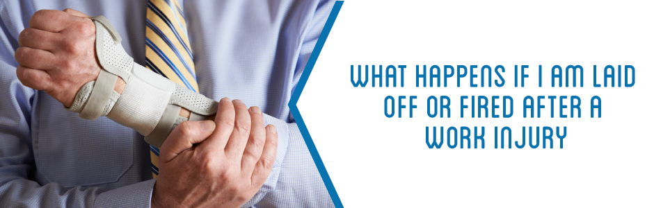 What happens if I am laid off or fired after a work injury