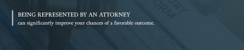 Being represented by an attorney increases your odds of a favorable outcome.