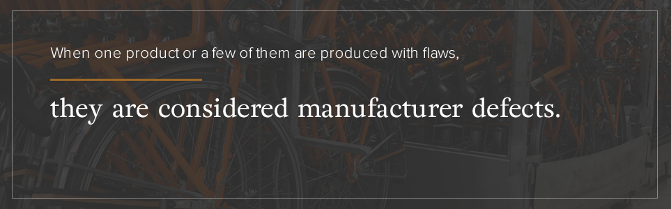 When one product or a few of them are produced with flaws, they are considered manufacturer defects.