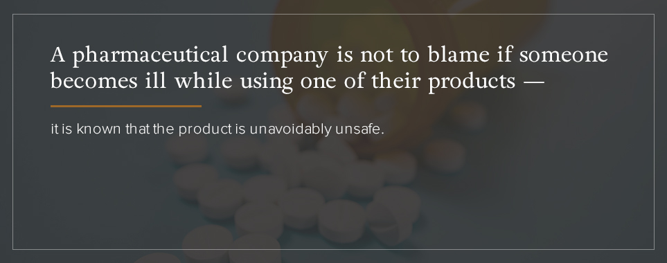 A pharmaceutical company's products are known to be unavoidably unsafe.