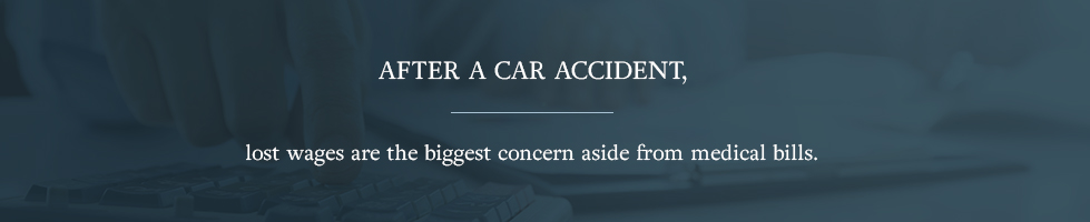 After a car accident, lost wages are the biggest concern aside from medical bills.