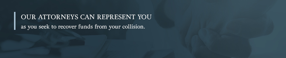 Our attorneys can represent you as you seek to recover funds from your collision.