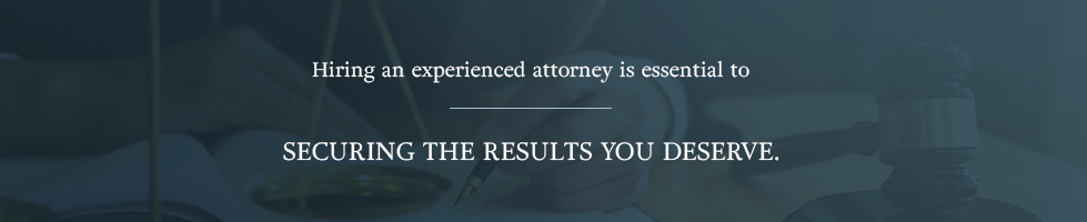 Hiring an experienced attorney is essential to securing the results you deserve.