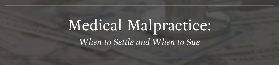 Medical Malpractice: When to Settle and When to Sue