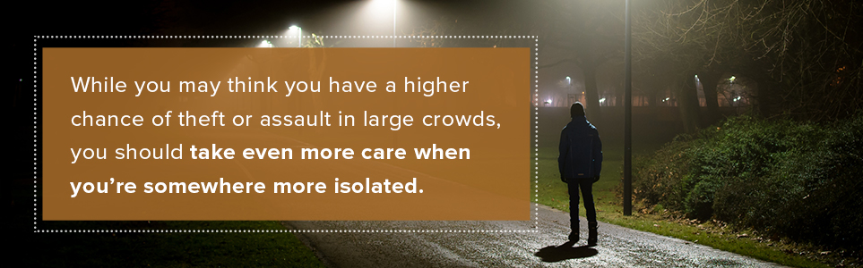 Take even more care when you're somewhere more isolated.