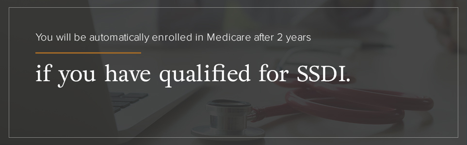 You will be automatically enrolled in Medicare after 2 years if you have qualifed for SSDI.