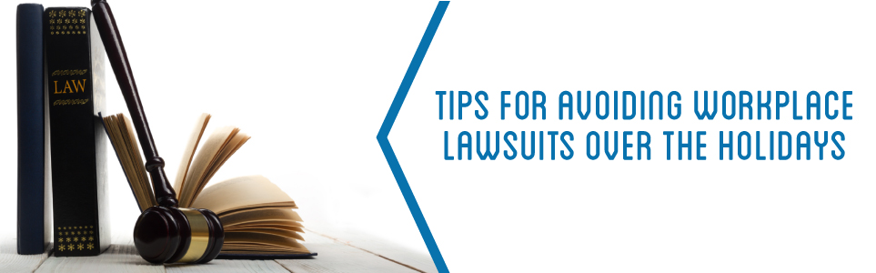 Tips for Avoiding Workplace Lawsuits Over the Holidays