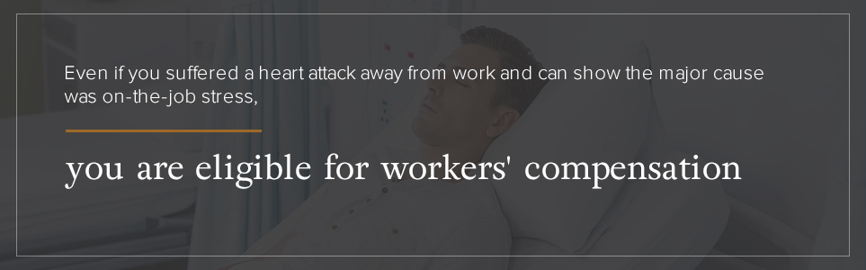 If on-the-job stress is a major cause of a heart attack you are eligible for workers' compensation.