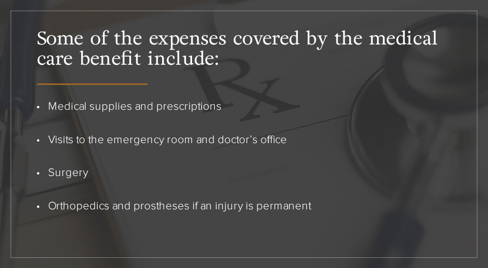 Medical care benefits will cover some expenses.