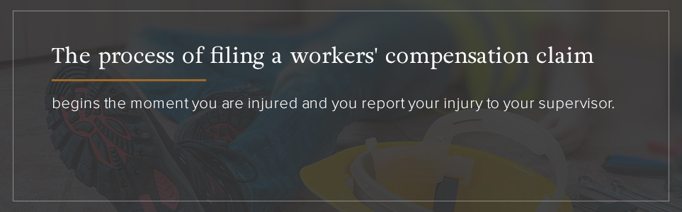 The filing process for workers' comp begins the moment you are injured and report it to a supervisor.