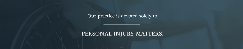 Our practice is devoted to personal injury matters