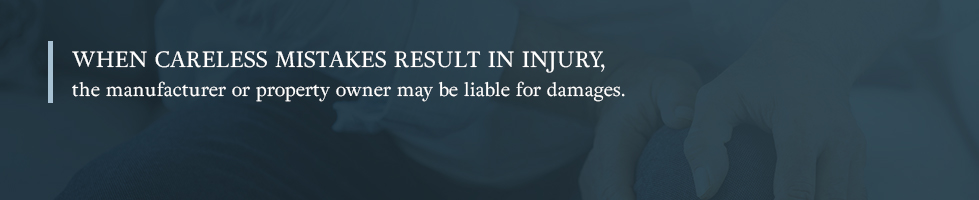 When careless mistakes result in injury, the manufacturer or property owner may be liable for damages