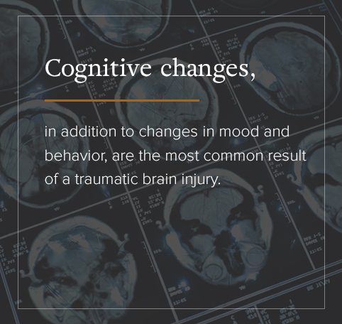 Cognitive changes are the most common result of traumatic brain injury.