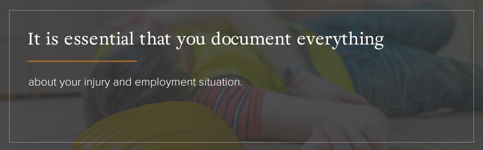 Document everything about your injury and employment situation.