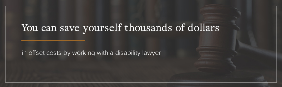 Save money with a disability lawyer.