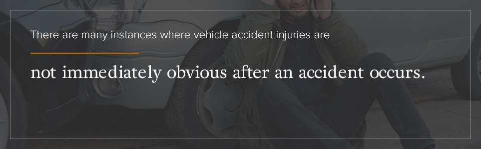 Injuries are not always obvious right after an accident.