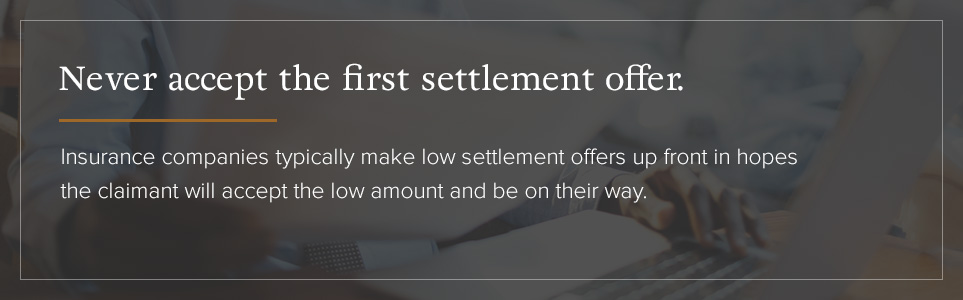 Don't accept the first settlement offer.