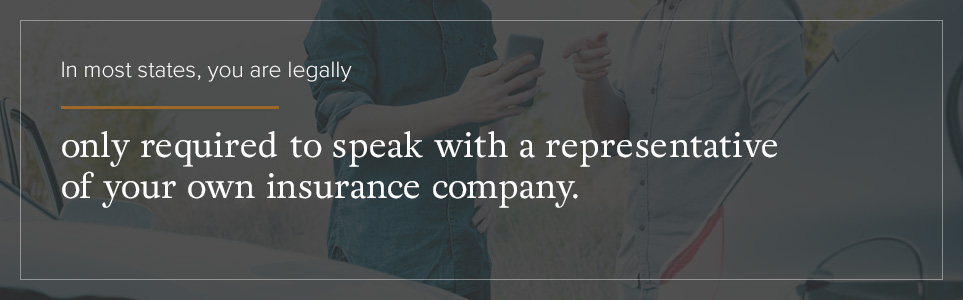 Most states only require you to speak with a representative of your own insurance company.