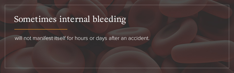 nternal bleeding may not become apparent for hours or days.