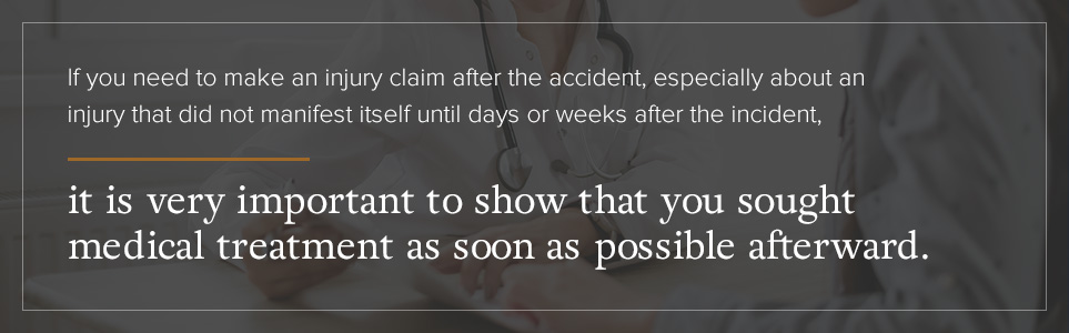 Seek medical treatment as soon as possible after a car accident.