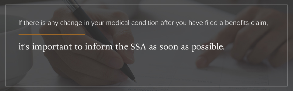 Inform the SSA as soon as there is a change in medical condition