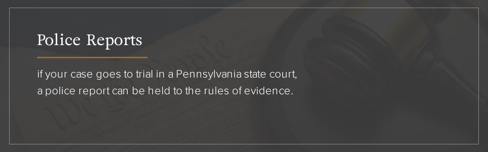 Police reports in PA can be held to the rules of evidence.