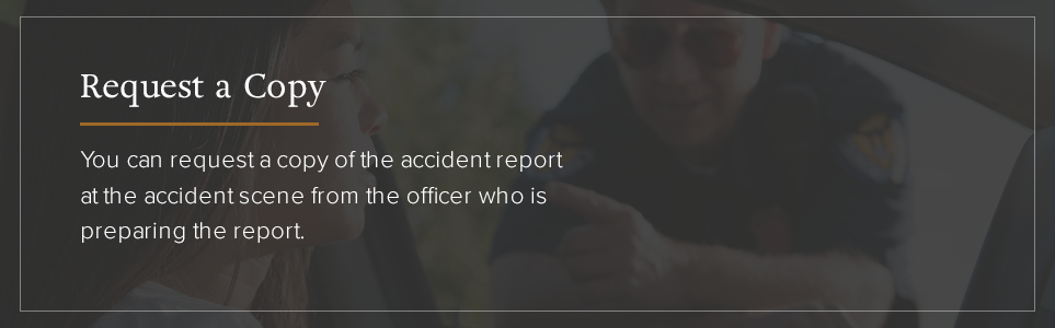 Request a copy of the accident report at the scene.