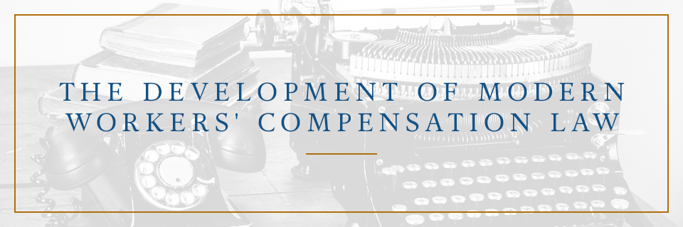 The Development of Modern Workers' Compensation Law
