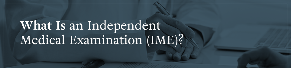 What is an Independent Medical Examination (IME)?