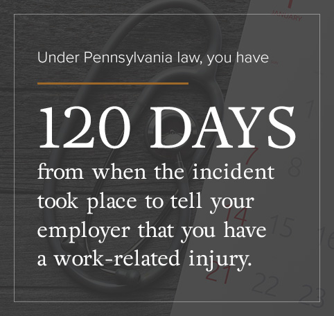 In PA, you have 120 days from the incident to report it to your employer.