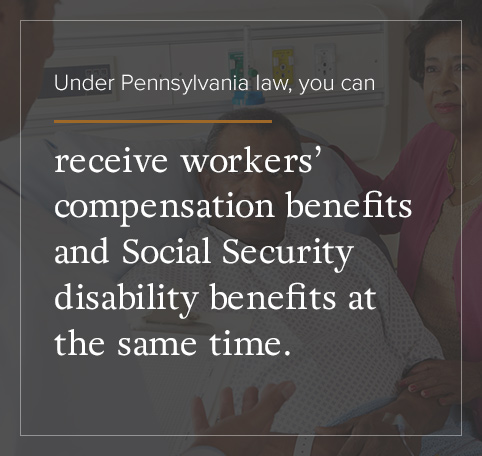 Under PA law, you can receive workers' comp and Social Security disability benefits at the same time.