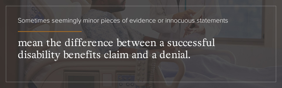 Minor evidence can affect the success of your claim.